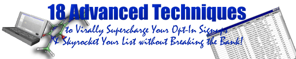 Product picture 18 Advanced Techniques to Virally Supercharge Your Opt-In Signups & Skyrocket Your List without Breaking the Bank